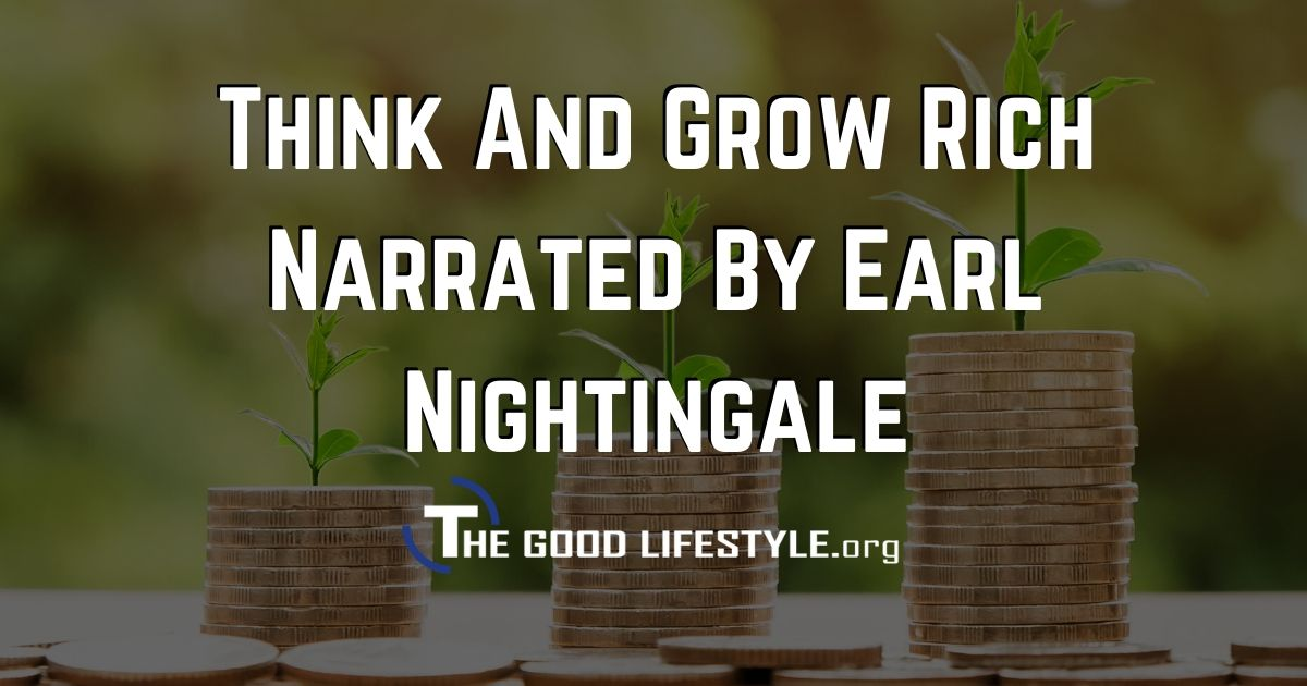 Think And Grow Rich By Earl Nightingale Transcript & PDF - The Good Lifestyle Quotes