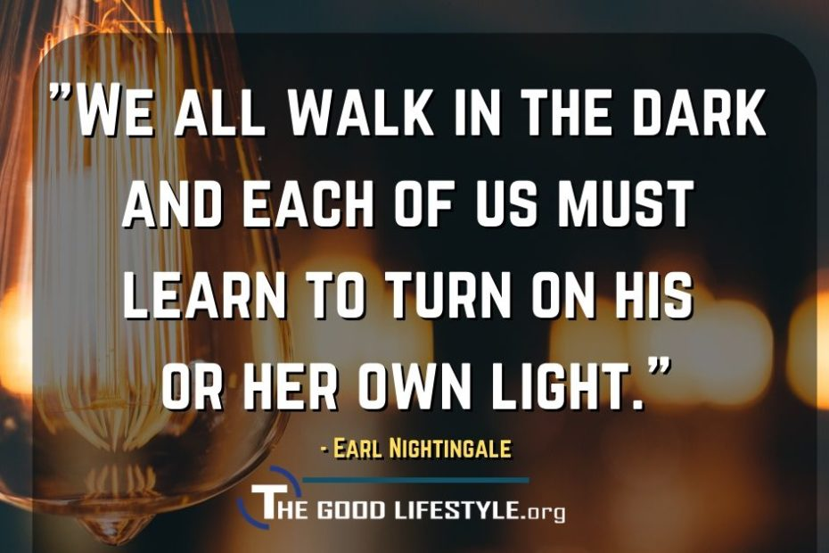 We All Walk In The Dark - Quote By Earl Nightingale-thegoodlifestyle