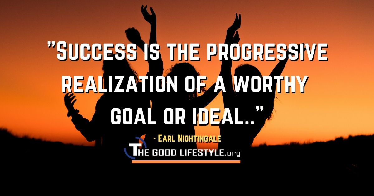 Success is the progressive realization - Earl Nightingale Quotes