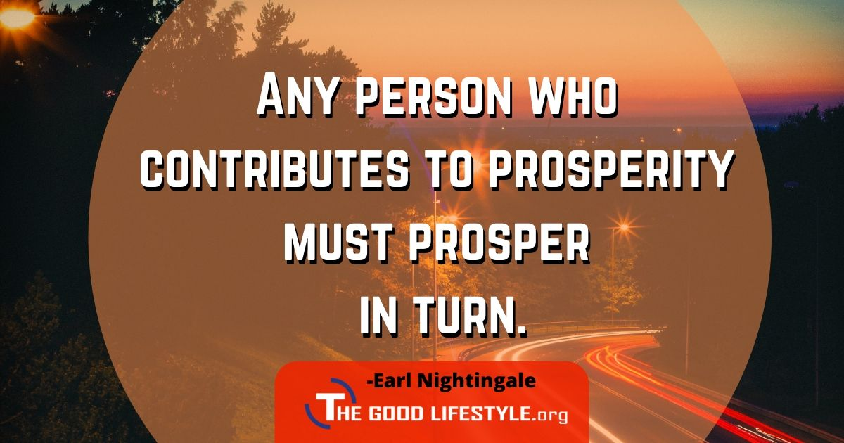 Any person who contributes to prosperity - Earl Nightingale Quote
