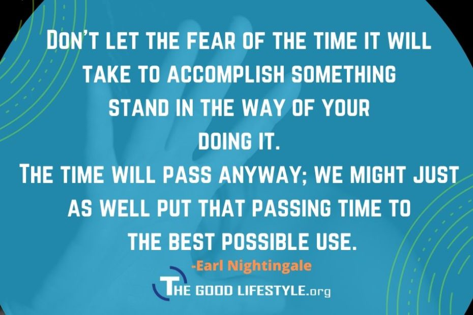 Don't Let The Fear Of The Time It Will Take Quote By Earl Nightingale | The Good Lifestyle.org