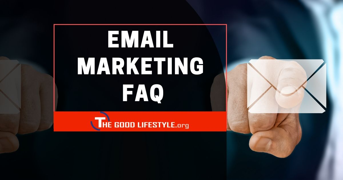 Email Marketing FAQ – The Good Lifestyle