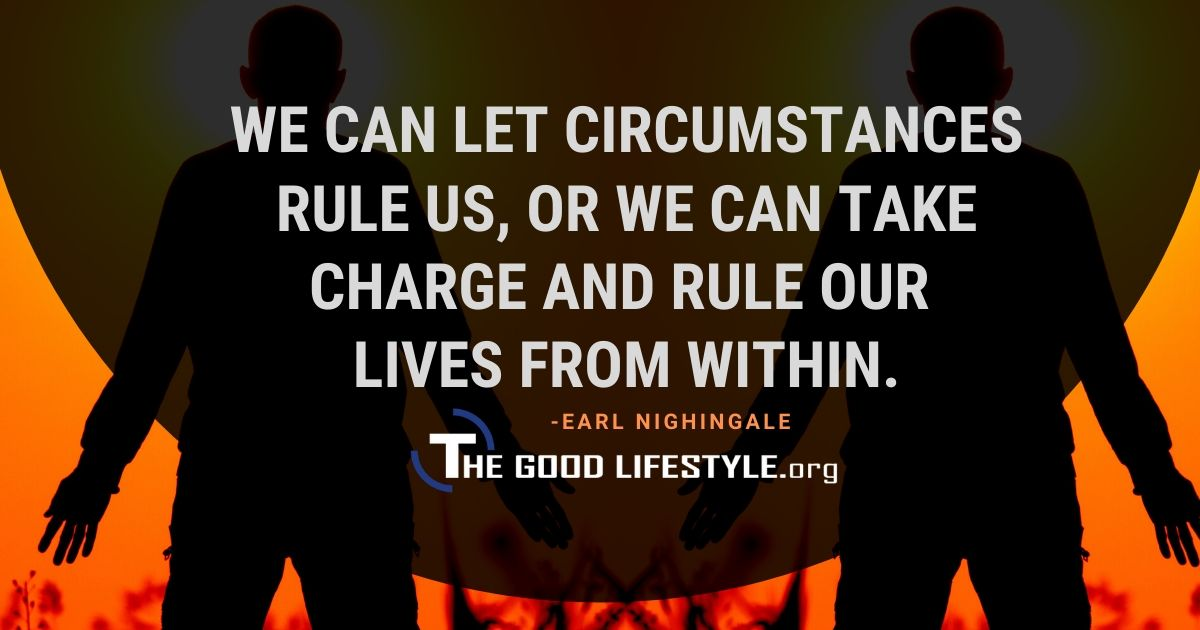 We can let circumstances rule us - Earl Nightingale Quote