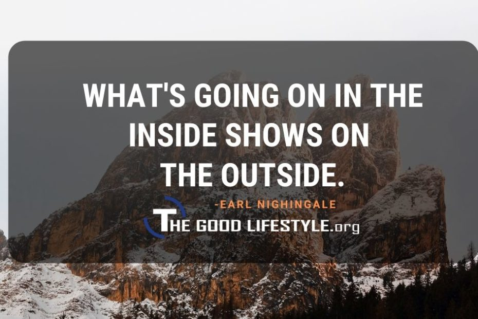 Whats Going On In The Inside - Earl Nightingale Quotes | The Good Lifestyle.org