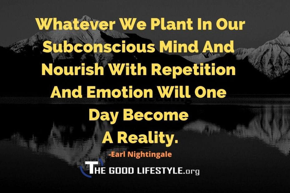 Whatever We Plant In Our Subconscious Mind By Earl Nightingale Quotes