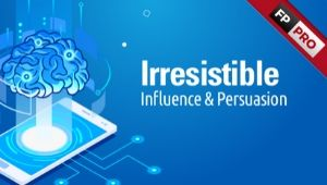 Irresistible Influence & Persuasion